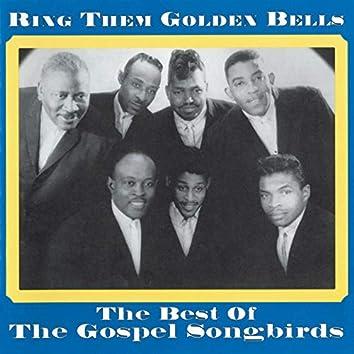 Ring Them Golden Bells: The Best Of The Gospel Songbirds