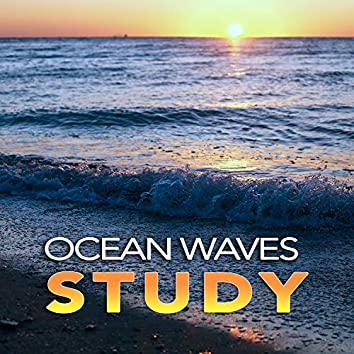 Ocean Waves Study: Calm Ambient Music and Sounds of Ocean Waves For Studying, Deep Focus, Exam Preparation and The Best Concentration Music