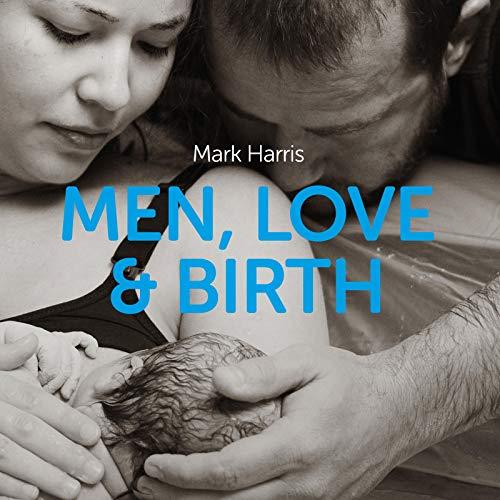 Men, Love, & Birth Audiobook By Mark Harris cover art
