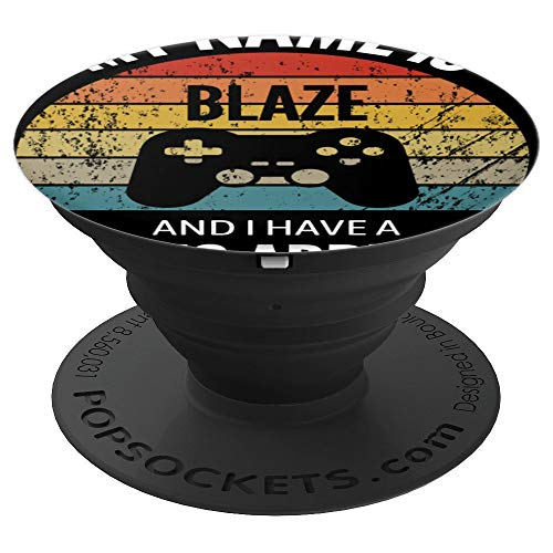 My Name Is Blaze And I Have A Gaming Additiction PopSockets Grip and Stand for Phones and Tablets
