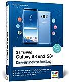 Samsung Galaxy S8 und S8+: Die verständliche Anleitung. Alle Android-Funktionen erklärt: Telefonie, Internet, E-Mails, Fotografieren, Video u.v.m.: ... E-Mails, Fotografieren, Musik, Video u. v. m.