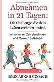 Muskelaufbaumittel -Abnehmen in 21 Tagen: Die Challenge, die dein Leben verändern wird. In nur kurzer Zeit abnehmen und Muskeln aufbauen!: Abnehmen ohne Diät