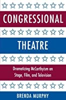 Congressional Theatre: Dramatizing McCarthyism on Stage, Film, and Television (Cambridge Studies in American Theatre and Drama) by Brenda Murphy(2003-11-13)