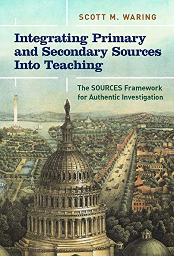 Compare Textbook Prices for Integrating Primary and Secondary Sources Into Teaching: The SOURCES Framework for Authentic Investigation  ISBN 9780807764657 by Waring, Scott M.