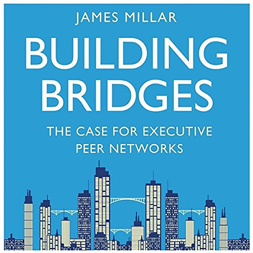 Building Bridges     The Case for Executive Peer Networks              By:                                                                                                                                 James Millar                               Narrated by:                                                                                                                                 James Millar                      Length: 1 hr and 4 mins     Not rated yet     Overall 0.0