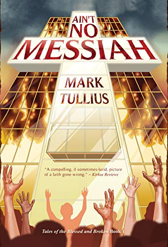 Ain't No Messiah: A Novel (Tales of the Blessed and Broken Book 1)