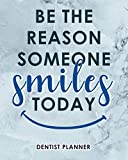 Be The Reason Someone Smiles Today: Dentist Planner Manage Your Time And Everyone Else's To A Tee Design