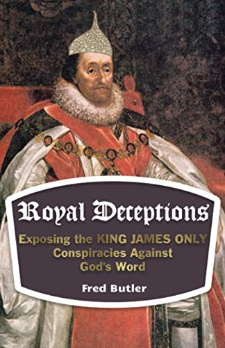 Compare Textbook Prices for Royal Deceptions: Exposing the KING JAMES ONLY Conspiracies Against God's Word  ISBN 9780578801964 by Butler, Fred