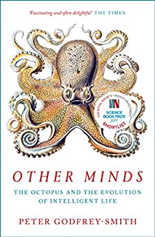 Other Minds: The Octopus and the Evolution of Intelligent Life by [Peter Godfrey-Smith]