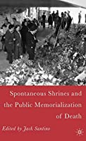 Spontaneous Shrines and the Public Memorialization of Death