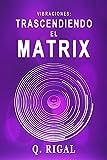 VIBRACIONES: Trascendiendo El Matrix