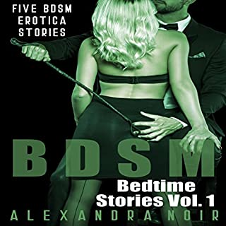 BDSM Bedtime Stories: Five BDSM Erotica Stories     Alexandra Noir's BDSM Bedtime Erotica, Book 1              By:                                                                                                                                 Alexandra Noir                               Narrated by:                                                                                                                                 Ruby Rivers                      Length: 4 hrs and 9 mins     4 ratings     Overall 4.3