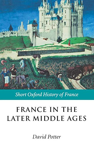 France in the Later Middle Ages 1200-1500 (Short Oxford History of France)