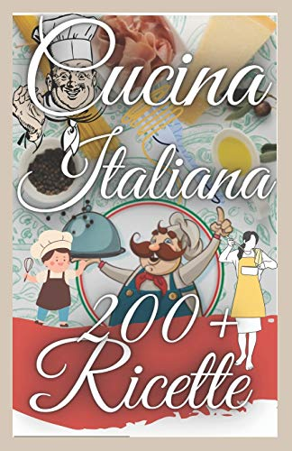 Cucina italiana 200+ ricette:  The Italian Cook Book  tradotto  ricette semplici testate e approvate
