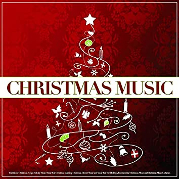 Christmas Music: Traditional Christmas Songs, Holiday Music, Music For Christmas Morning, Christmas Dinner Music and Music For The Holidays, Instrumental Christmas Music and Christmas Music Lullabies