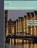 Die Hamburger Speicherstadt: Geschichte. Architektur. Welterbe. - Ralf Lange
