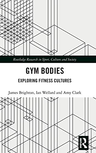 Gym Bodies: Exploring Fitness Cultures (Routledge Research in Sport, Culture and Society)