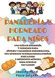 Panadería y Horneado para Niños: Una Completa Guía para Jóvenes y Panaderos Principiantes, con...