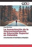 La humanización de la internacionalización en Educación Superior en Colombia: una propuesta...