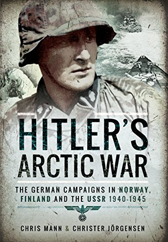 Mann, C: Hitler\'s Arctic War: The German Campaigns in Norway: The German Campaigns in Norway, Finland and the USSR 1940-1945