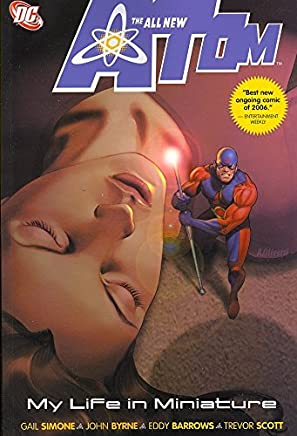 [All New Atom: My Life in Miniature Vol 01] (By (artist)  Eddy Barrows , By (artist)  John Byrne , By (author)  Gail Simone) [published: May, 2007]
