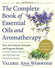 The Complete Book of Essential Oils and Aromatherapy Revised and Expanded Over 800 Natural Nontoxic and Fragrant Recipes to Create Health Beauty and Safe Home and Work Environments