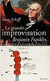 La grande improvisation - Benjamin Franklin, la France et la naissance des Etats-Unis