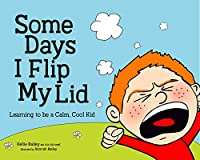Some Days I Flip My Lid: Learning to Be a Calm, Cool Kid