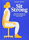 Sit Strong (Everyday exercises to stretch and strengthen your posture)