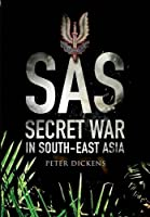 SAS: Secret War in South-East Asia: 22 Special Air Service Regiment in the Borneo Campaign, 1963-1966
