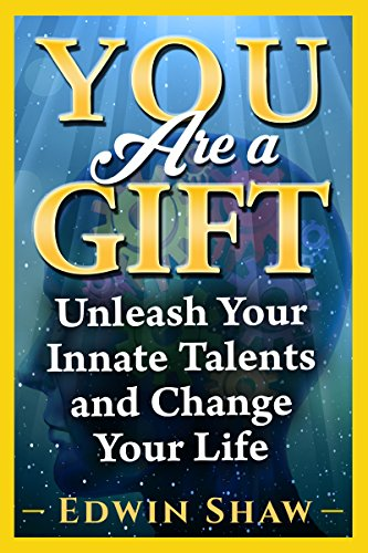 Book: You Are a Gift - Unleash Your Innate Talents and Change Your Life by Edwin Shaw