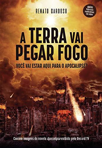 A Terra Vai Pegar Fogo: Você vai estar aqui para o Apocalipse?