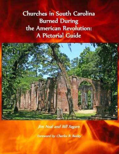 Churches in South Carolina Burned During the American Revolution: A Pictorial Guide