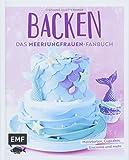 Backen - Das Meerjungfrauen-Fanbuch: Motivtorten