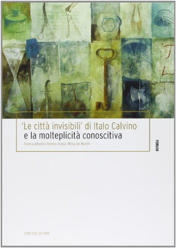«Le città invisibili» di Italo Calvino e la molteplicità conoscitiva. Con CD-ROM