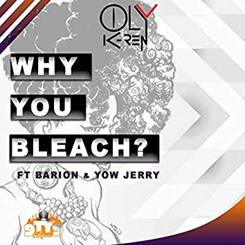 Why You Bleach (feat. Barion & Yow Jerry)