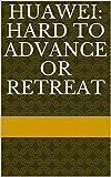 Huawei: Hard to advance or retreat (English Edition)