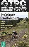 GTPC Gran Travessa del Pirineu Català. De Cadaqués a Vielha en BTT. Alpina Editorial.