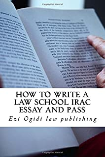 How to Write a Law School Irac Essay and Pass: Authored by a Bar Exam Expert Whose Bar Exam Essays Were Published! Look In...