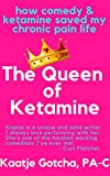 The Queen of Ketamine: How Comedy & Ketamine Saved my Chronic Pain Life (Crip Living Book 1)
