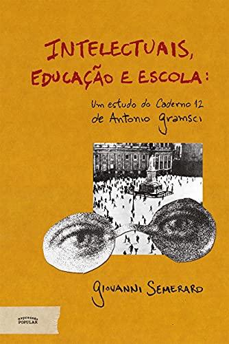 Intelectuais, Educação e Escola: um Estudo do Caderno 12 de Antonio Gramsci
