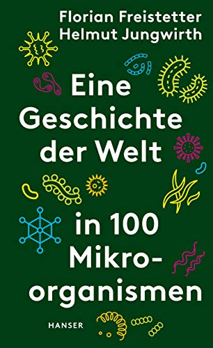 Eine Geschichte der Welt in 100 Mikroorganismen