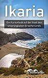 Ikaria: Ein Kurzurlaub auf der Insel des ursprünglichen Griechenlands (German Edition)