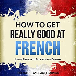French: How to Get Really Good at French     Learn French to Fluency and Beyond              By:                                                                                                                                 Polyglot Language Learning                               Narrated by:                                                                                                                                 Gabrielle Chiararo                      Length: 1 hr and 49 mins     Not rated yet     Overall 0.0