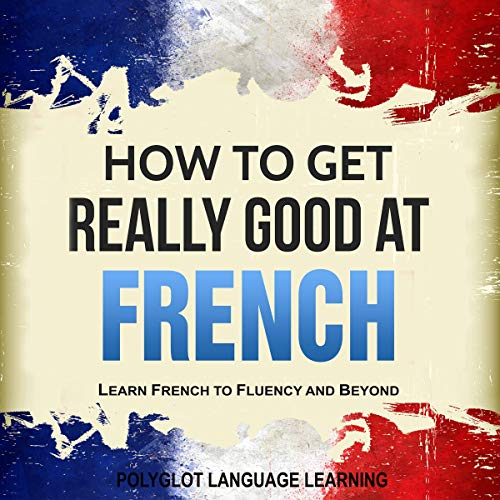 Couverture de French: How to Get Really Good at French