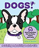 Dogs!: A Coloring and Activity Book for Kids with Word Searches, Dot-to-Dots, Mazes, and More (Kids coloring activity books)
