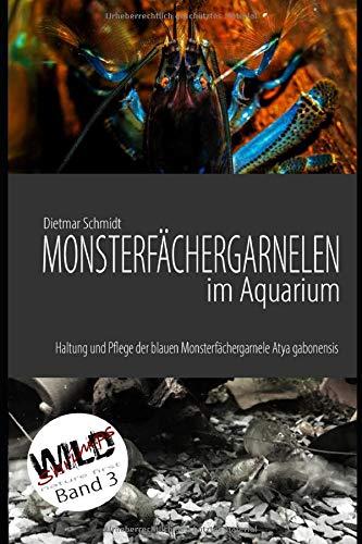 Monsterfächergarnelen im Aquarium: Haltung und Pflege der Blauen Monsterfächergarnele Atya gabonensis (Wild Shrimps Fächergarnelen, Band 3)