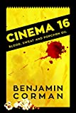 Cinema 16: Blood, Sweat and Popcorn Oil: A coming of age...
