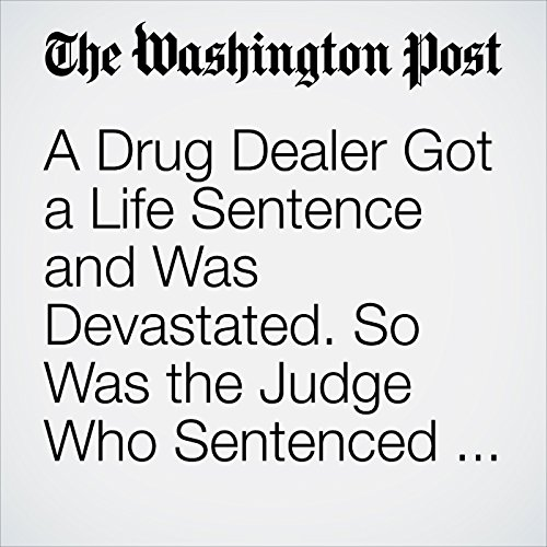 A Drug Dealer Got a Life Sentence and Was Devastated. So Was the Judge Who Sentenced Him. copertina