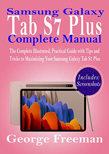 Samsung Galaxy Tab S7 Plus Complete Manual: The Complete Illustrated, Practical Guide with Tips and Tricks to Maximizing Your Samsung Galaxy Tab S7 Plus (English Edition)